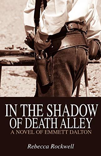 In the Shadow of Death Alley: A Novel of Emmett Dalton: Rebecca Rockwell