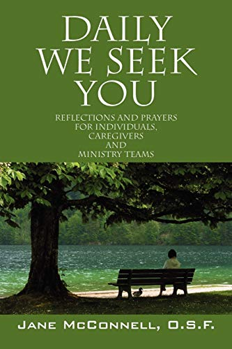 Daily We Seek You: Reflections and Prayers for Individuals, Caregivers and Ministry Teams