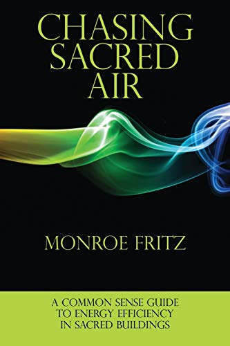 9781432782009: Chasing Sacred Air: A Common Sense Guide to Energy Efficiency in Sacred Buildings