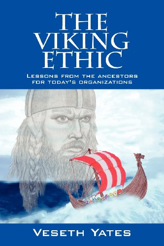 The Viking Ethic: Lessons from the ancestors for today's organizations: Veseth Yates