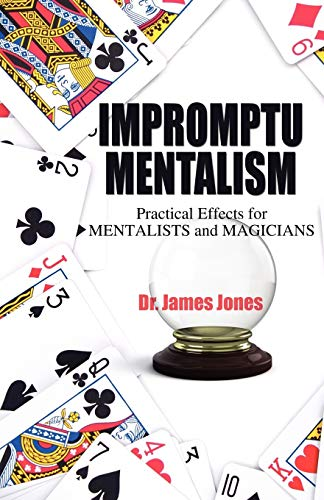 Impromptu Mentalism: Practical Effects for Mentalists and Magicians: Jones, James