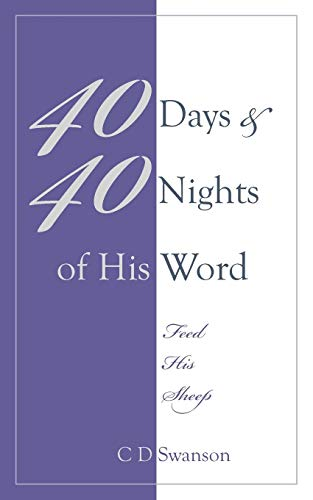 40 Days 40 Nights of His Word: Feed His Sheep: C D Swanson