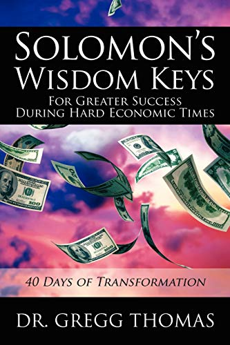 Solomons Wisdom Keys for Greater Success During Hard Economic Times: 40 Days of Transformation: Dr ...
