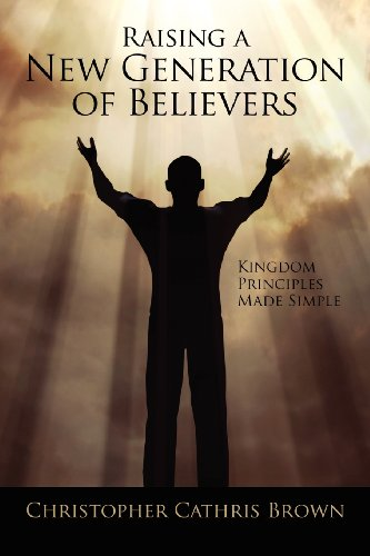 9781432784850: Raising a New Generation of Believers: Kingdom Principles Made Simple