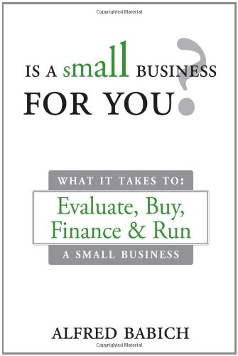 Is a Small Business for You?: What it Takes to: Evaluate, Buy, Finance and Run a Small Business: ...