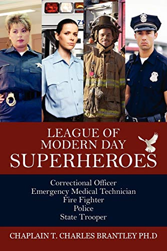 9781432785154: League of Modern Day Superheroes: Correctional Officer, Emergency Medical, Fire Fighter, Police, and State Trooper Personnel