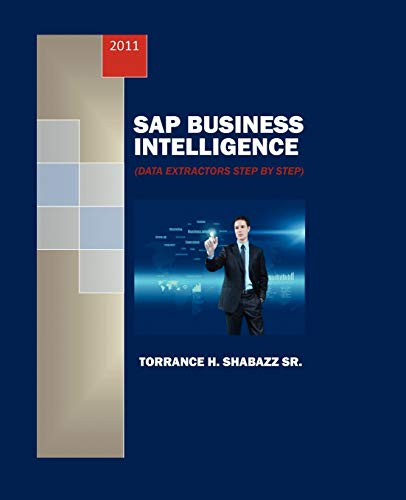 SAP Business Intelligence: Data Extractors Step by Step: Torrance H Shabazz Sr