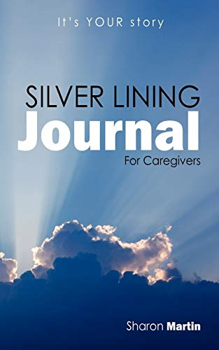 Silver Lining Journal: For Caregivers: Sharon Martin