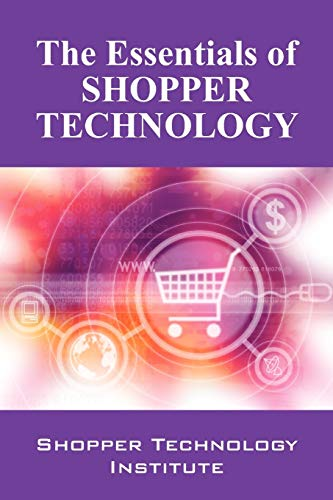 Essentials of Shopper Technology: Shopper Technology Institute