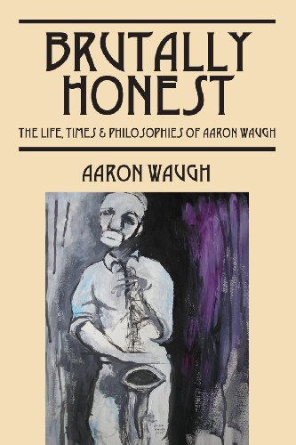 Brutally Honest: The Life, Times Philosopies of Aaron Waugh: Aaron Waugh