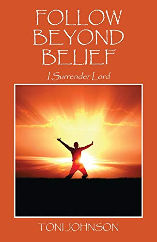Follow Beyond Belief: I Surrender Lord: Johnson, Toni