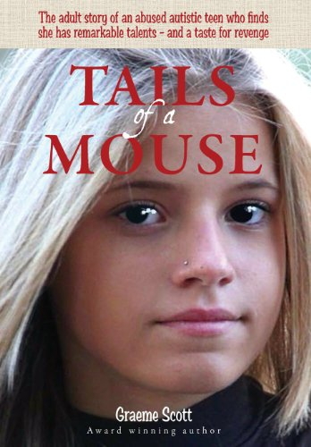 9781432788285: Tails of a Mouse: An Abused and Abandoned Autistic Girl Finds She Has Remarkable Talents - And a Taste for Revenge