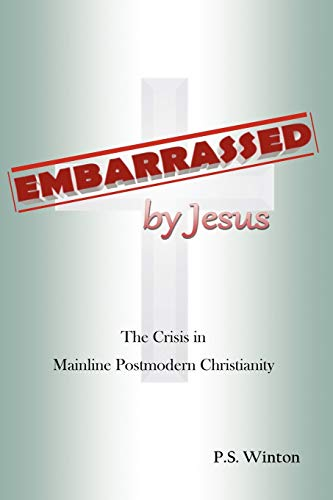 9781432788841: Embarrassed by Jesus: The Crisis in Mainline Postmodern Christianity