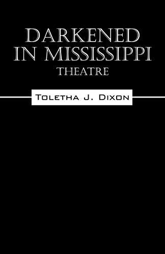 Darkened in Mississippi: Theatre: Toletha J. Dixon