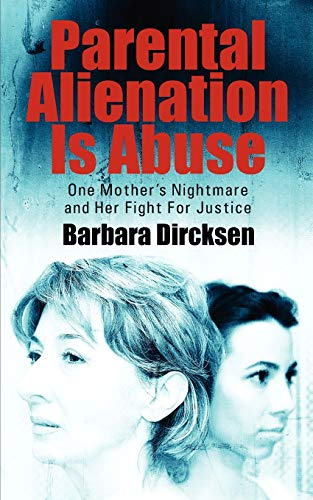 9781432789848: Parental Alienation Is Abuse: One Mother's Nightmare And Her Fight For Justice
