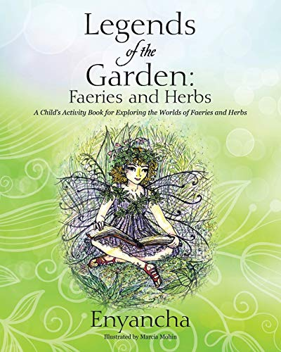 9781432790806: Legends of the Garden: Faeries and Herbs - A Child's Activity Book for Exploring the Worlds of Faeries and Herbs