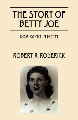 The Story of Betty Joe Biography in Poem: Robert R Roderick