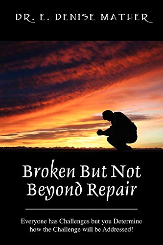9781432791452: Broken But Not Beyond Repair: Everyone Has Challenges But You Determine How the Challenge Will Be Addressed!