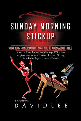 9781432791643: Sunday Morning Stickup: What Your Pastor Doesn't Want You to Know about Tithes a Must-Read for Anyone Who Pays 10% Tithes or Gives Money to a