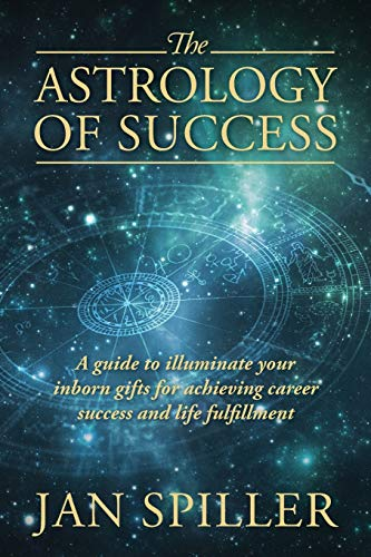 9781432791988: The Astrology of Success: A Guide to Illuminate Your Inborn Gifts for Achieving Career Success and Life Fulfillment