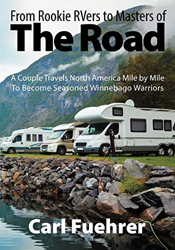 From Rookie RVers to Masters of the Road: A Couple Travels North America Mile by Mile To Become ...