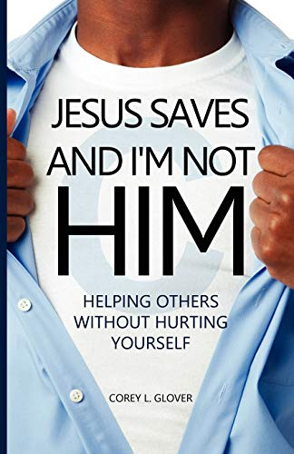 9781432793043: Jesus Saves And I'm Not Him: Helping Others Without Hurting Yourself