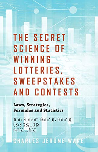 9781432793883: The Secret Science of Winning Lotteries, Sweepstakes and Contests: Laws, Strategies, Formulas and Statistics