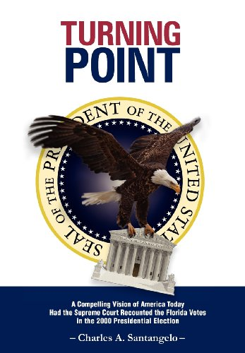 Turning Point: A Compelling Vision of America Today Had the Supreme Court Recounted the Florida ...