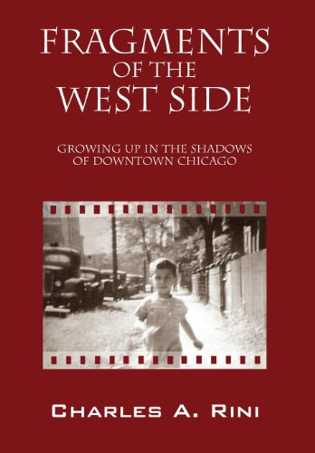 Fragments of the West Side: Growing Up in the Shadows of Downtown Chicago: Rini, Charles a.
