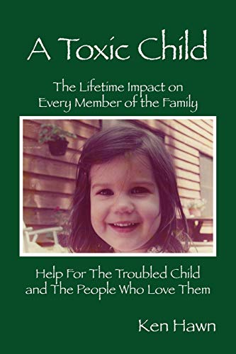 9781432795399: A Toxic Child: The Lifetime Impact on Every Member of the Family Help For The Troubled Child and The People Who Love Them