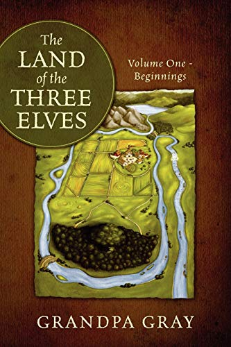 The Land of the Three Elves: Volume One - Beginnings: Gray, Grandpa