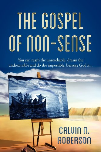9781432796389: The Gospel of Non-sense: You can reach the unreachable, dream the undreamable and do the impossible, because God is...