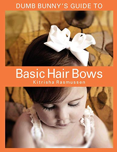 Dumb Bunny's Guide to Basic Hair Bows: Kitrisha Rasmussen