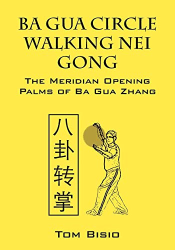 9781432796891: Ba Gua Circle Walking Nei Gong: The Meridian Opening Palms of Ba Gua Zhang