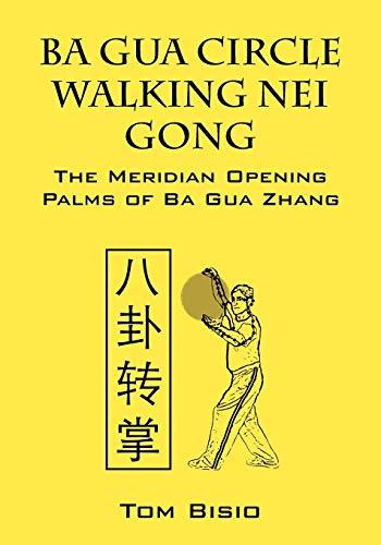 9781432796891: Ba Gua Circle Walking Nei Gong: The Meridian Opening Palms of Ba Gua Zhang