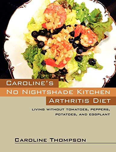 9781432797164: Caroline's No Nightshade Kitchen: Arthritis Diet - Living without tomatoes, peppers, potatoes, and eggplant!