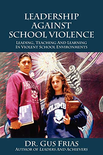 9781432797201: Leadership Against School Violence: Leading, Teaching and Learning in Violent School Environments