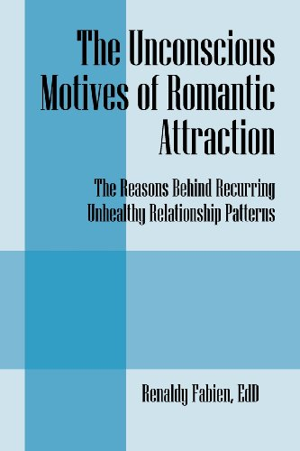 9781432797751: The Unconscious Motives of Romantic Attraction: The Reasons Behind Recurring Unhealthy Relationship Patterns