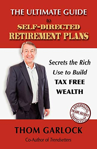 9781432798208: The Ultimate Guide to Self-Directed Retirement Plans: Secrets the Rich Use to Build Tax Free Wealth
