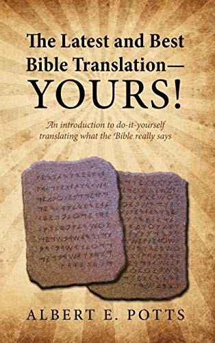 9781432798383: The Latest and Best Bible Translation-Yours! How to Translate the Bible Yourself So You Can Experience the Divine Power of the Deity in His Original