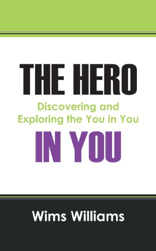 The Hero in You: Discovering and Exploring the You in You: Wims Williams