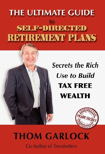 9781432798727: The Ultimate Guide to Self-Directed Retirement Plans: Secrets the Rich Use to Build Tax Free Wealth