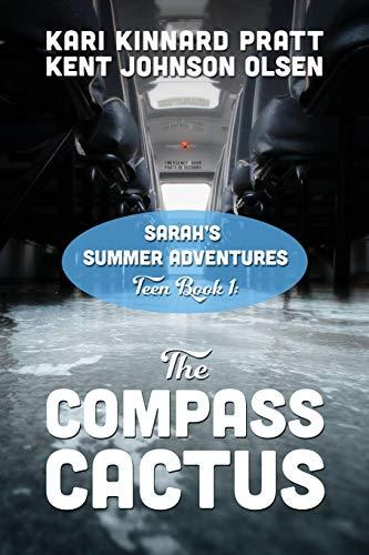 Sarahs Summer Adventures: Teen Book 1 - The Compass Cactus: Kent Johnson Olsen