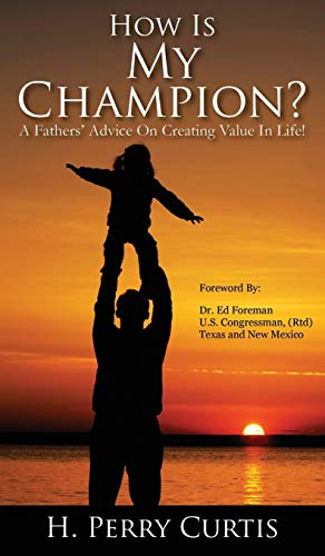 9781432798970: How Is My Champion?: A Fathers' Advice on Creating Value in Life!