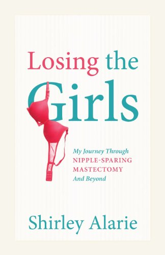 9781432799526: Losing the Girls: My Journey Through Nipple-Sparing Mastectomy and Beyond
