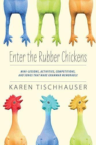 Enter the Rubber Chickens Mini Lessons Activities: Karen Tischhauser