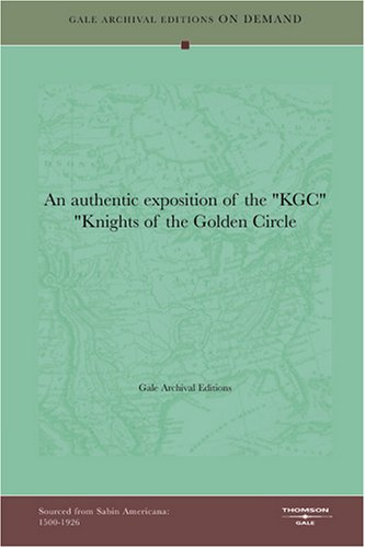 """An authentic exposition of the """"KGC"""" """"Knights of the Golden Circle: Archival ..."""