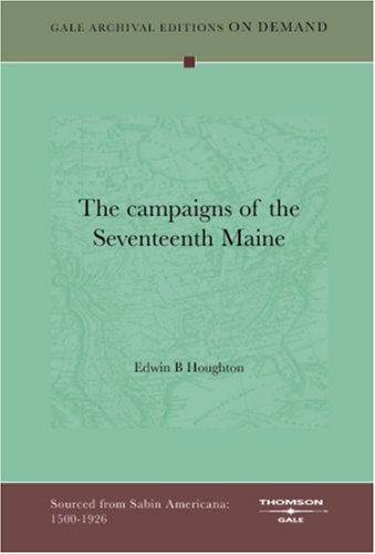 The Campaigns of the Seventeenth Maine: Houghton, Edwin B.