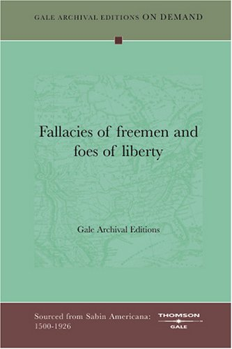 9781432807207: Fallacies of freemen and foes of liberty