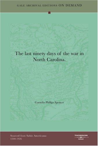 9781432810726: The Last Ninety Days Of The War In North Carolina